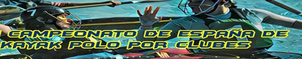 XXIII CAMPEONATO DE ESPAÑA DE KAYAK POLO POR CLUBES